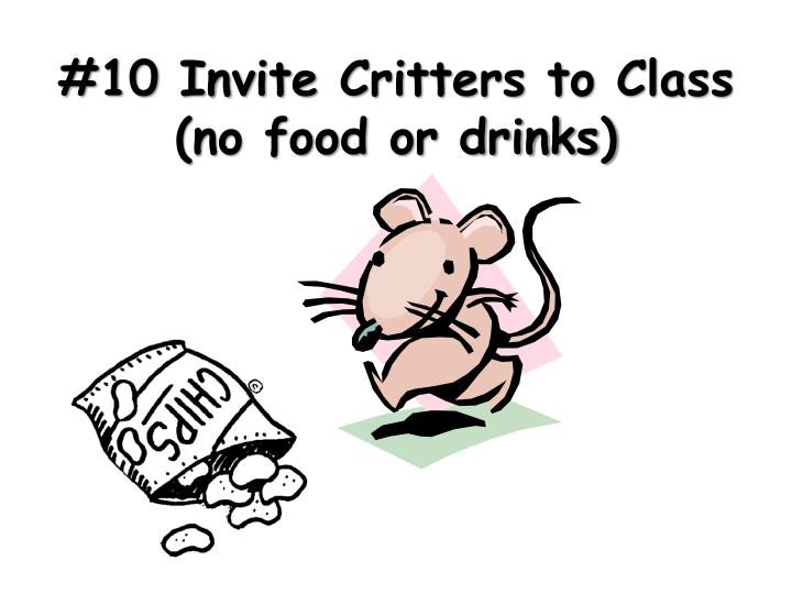 10 invite critters to class no food or drinks