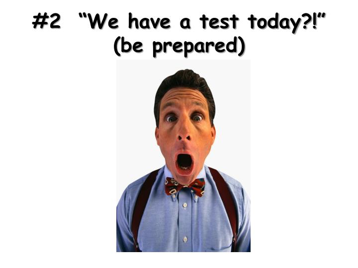"#2  ""We have a test today?!"""