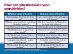 how can you modulate your sensitivities