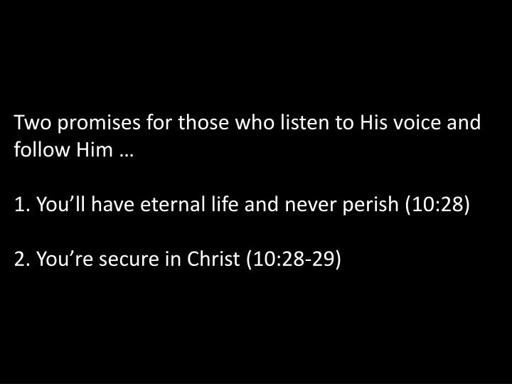 Two promises for those who listen to His voice and follow Him