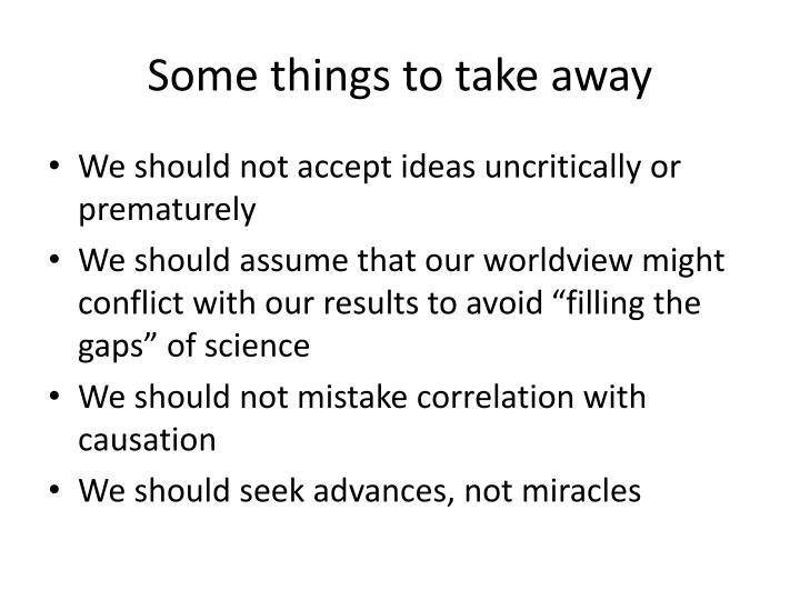 Some things to take away