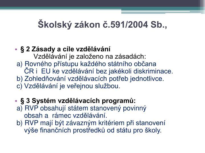 Školský zákon č.591/2004 Sb.,