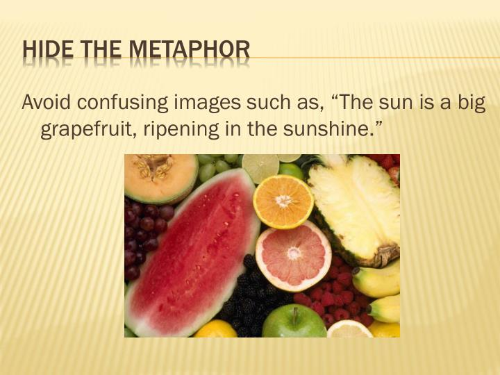 "Avoid confusing images such as, ""The sun is a big grapefruit, ripening in the sunshine."""