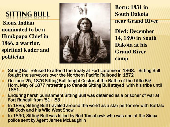 Sitting Bull refused to attend the treaty at Fort Laramie in 1868.   Sitting Bull fought the surveyors over the Northern Pacific Railroad in 1872