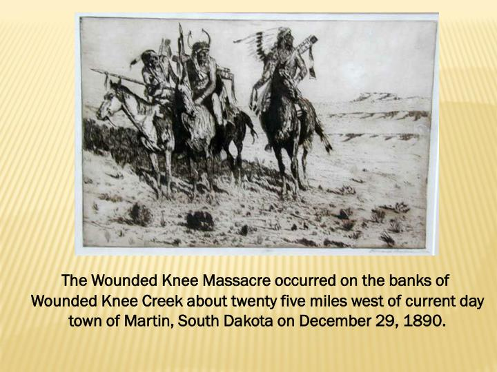 The Wounded Knee Massacre occurred on the banks of