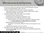 wan data access caching activity