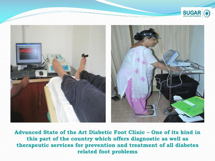 Advanced State of the Art Diabetic Foot Clinic – One of its kind in this part of the country which offers diagnostic as well as therapeutic services for prevention and treatment of all diabetes related foot problems