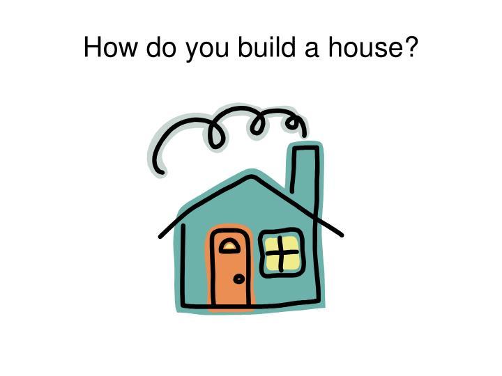 How do you build a