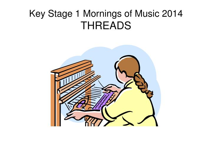 Key stage 1 mornings of music 2014 threads
