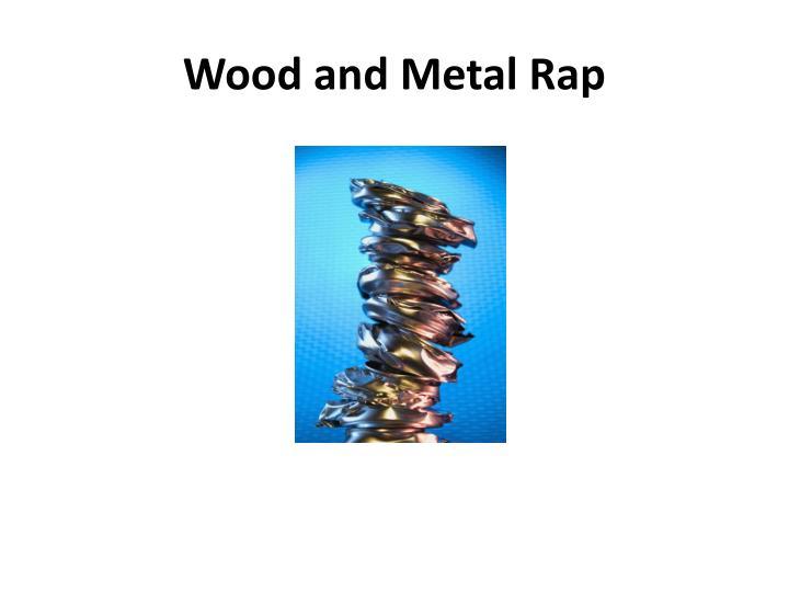 Wood and Metal Rap