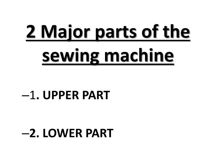 2 Major parts of the sewing machine