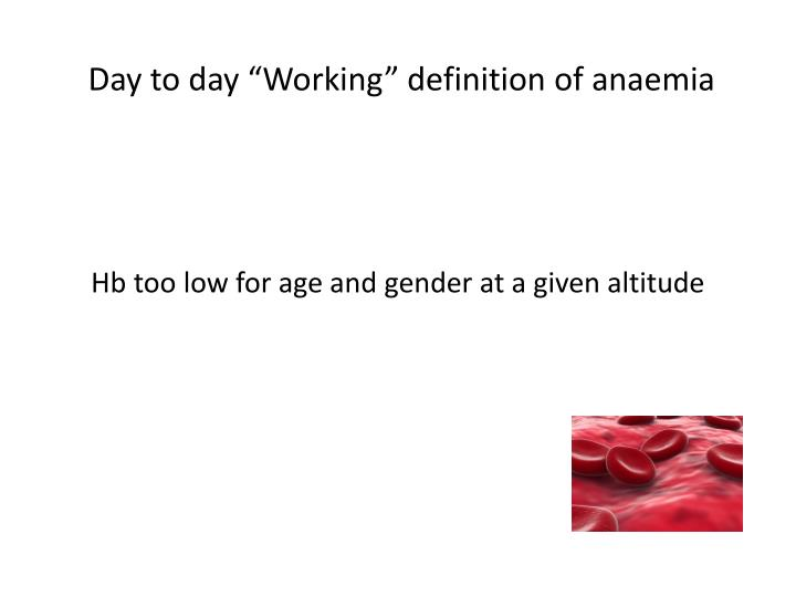 Day to day working definition of anaemia