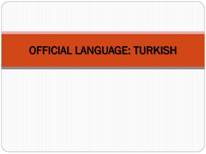 OFFICIAL LANGUAGE: TURKISH