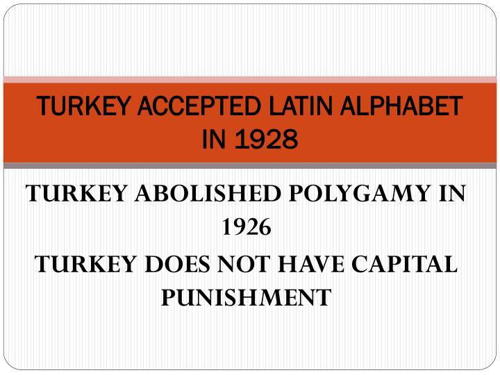 TURKEY ACCEPTED LATIN ALPHABET IN 1928