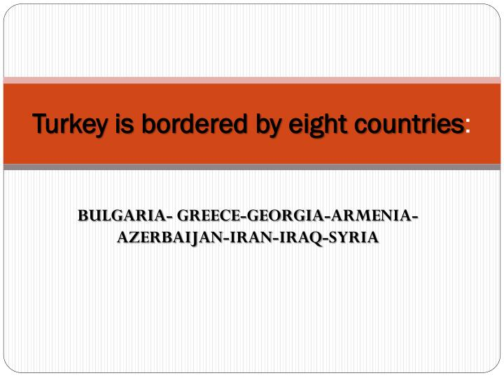 Turkey is bordered by eight countries