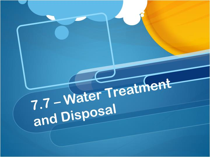 7.7 – Water Treatment and Disposal