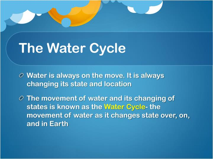 Water is always on the move. It is always changing its state and location