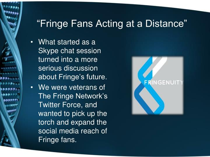 """Fringe Fans Acting at a Distance"""