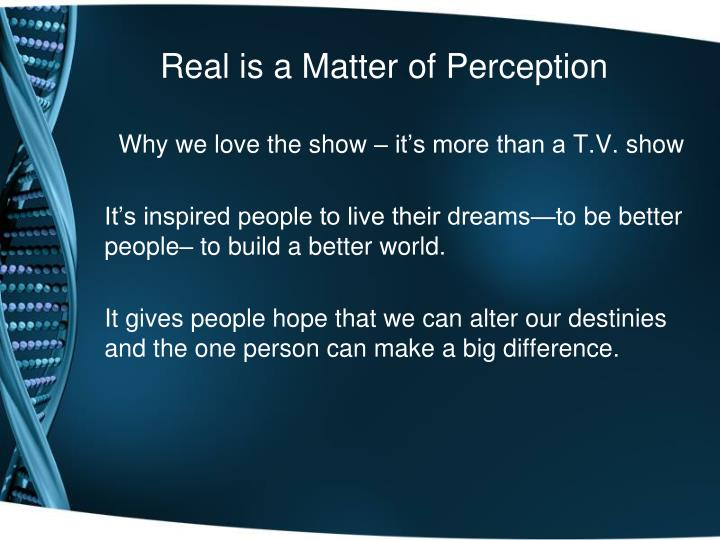 Real is a Matter of Perception