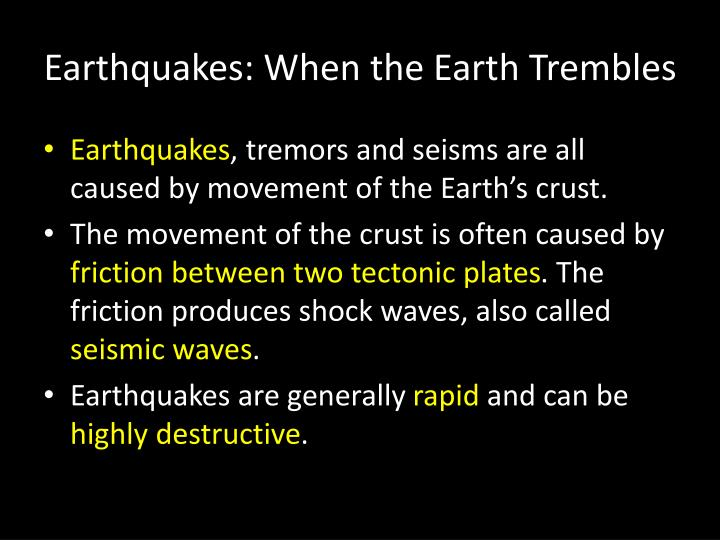 Earthquakes when the earth trembles