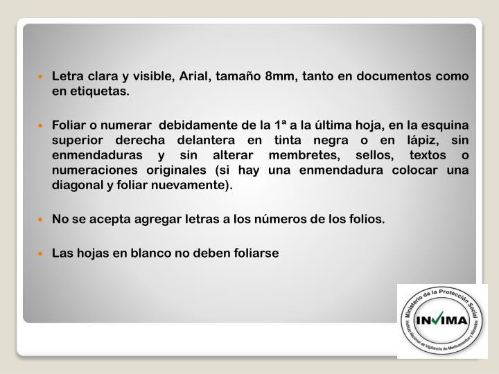 Letra clara y visible, Arial, tamaño 8mm, tanto en documentos como en etiquetas.