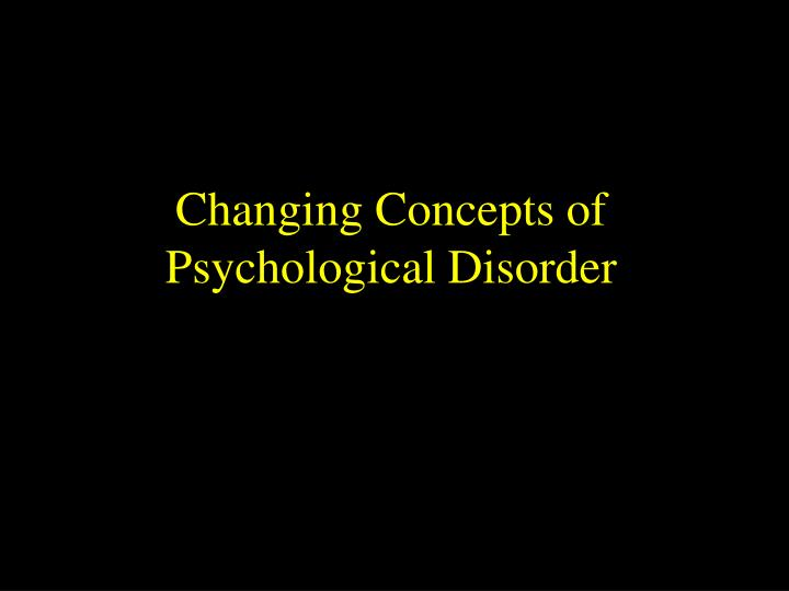 Changing concepts of psychological disorder