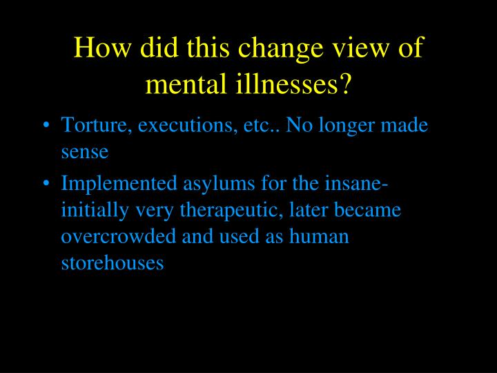 How did this change view of mental illnesses?