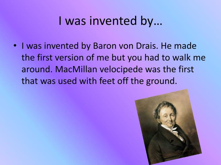 I was invented by…