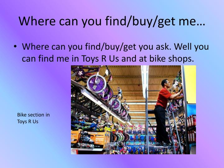 Where can you find/buy/get me…