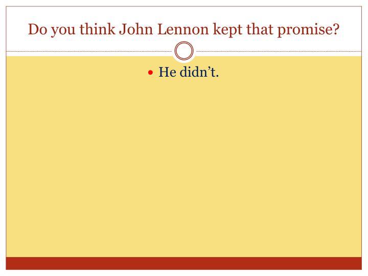 Do you think John Lennon kept that promise?