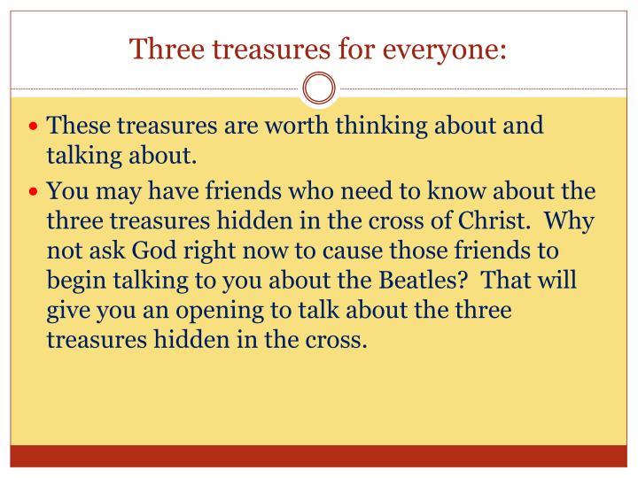 Three treasures for everyone: