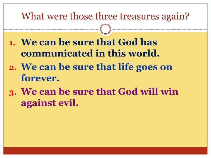 What were those three treasures again?