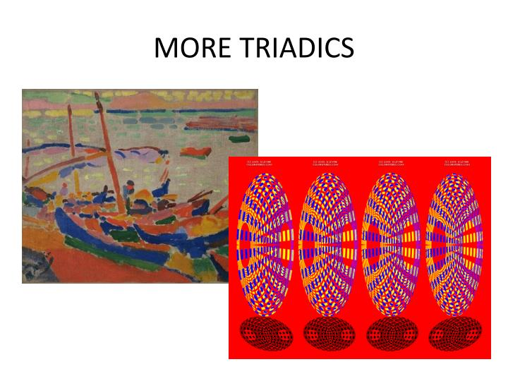 MORE TRIADICS