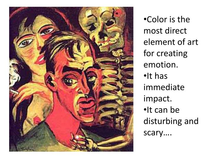 Color is the most direct element of art for creating emotion.