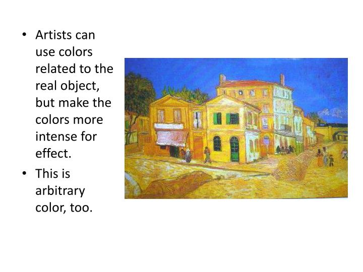 Artists can use colors related to the real object, but make the colors more intense for effect.