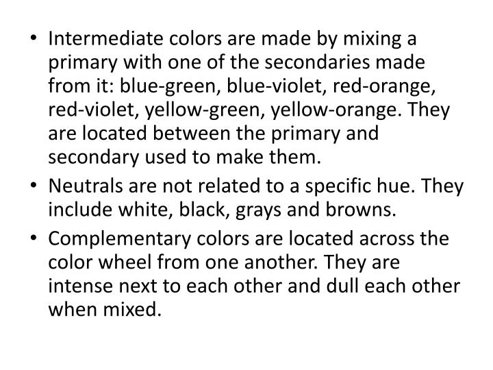 Intermediate colors are made by mixing a primary with one of the