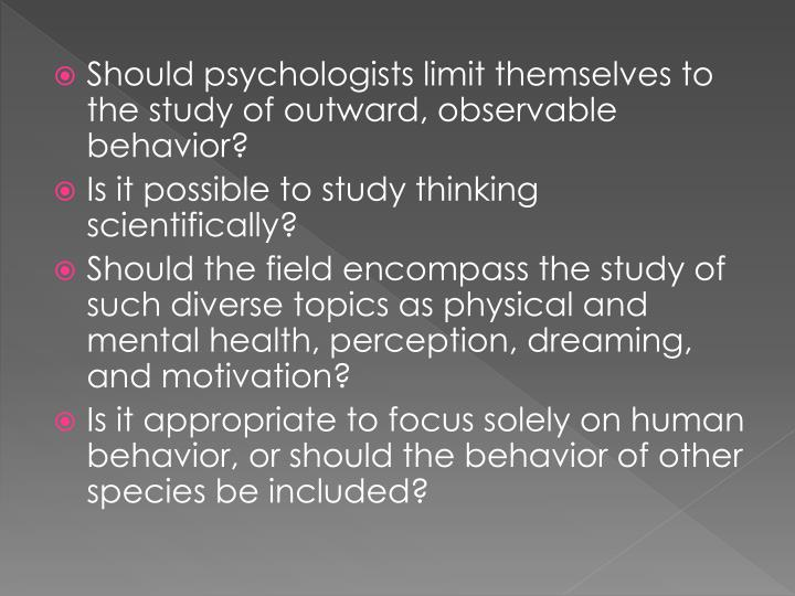 Should psychologists limit themselves to the study of outward, observable behavior?