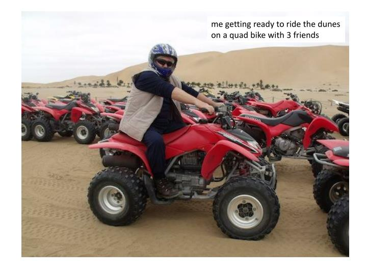 me getting ready to ride the dunes