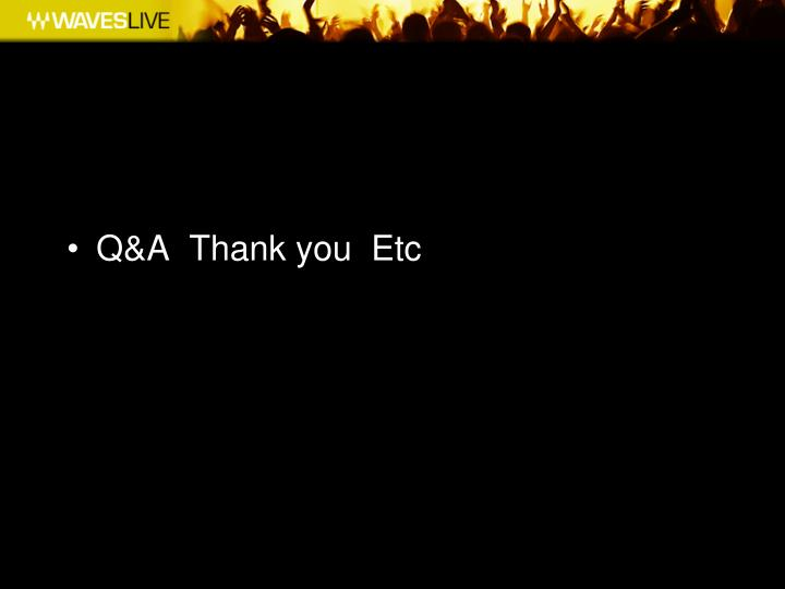 Q&A  Thank you  Etc