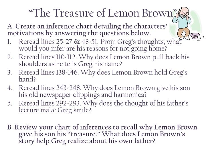 """treasure lemon brown essay """"the treasure of lemon brown,"""" a boy's encounter with an old blues musician  helps him discover what he treasures most list it make a list of three to five."""