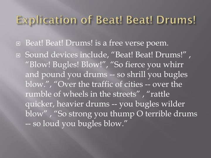 an analysis of the beat beat drums by walt whitmans Beat beat drums—blow bugles blow through the windows—through the doors—burst like a force of armed men, into the solemn church, and scatter the congregation.