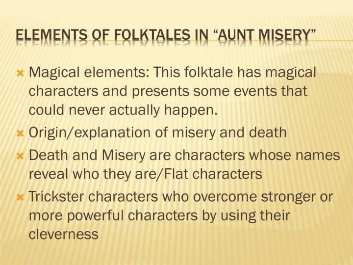 Magical elements: This folktale has magical characters and presents some events that could never actually happen.