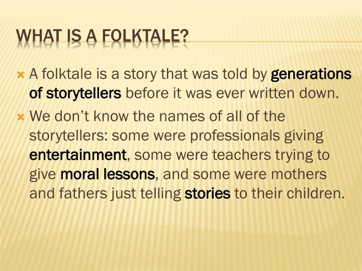 A folktale is a story that was told by