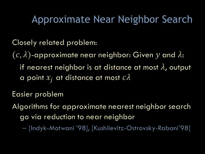 Approximate Near Neighbor Search