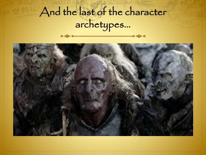 And the last of the character archetypes…