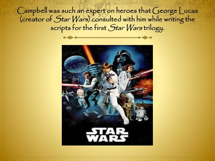 Campbell was such an expert on heroes that George Lucas (creator of