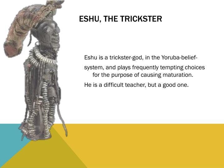 ESHU, The TRICKSTER