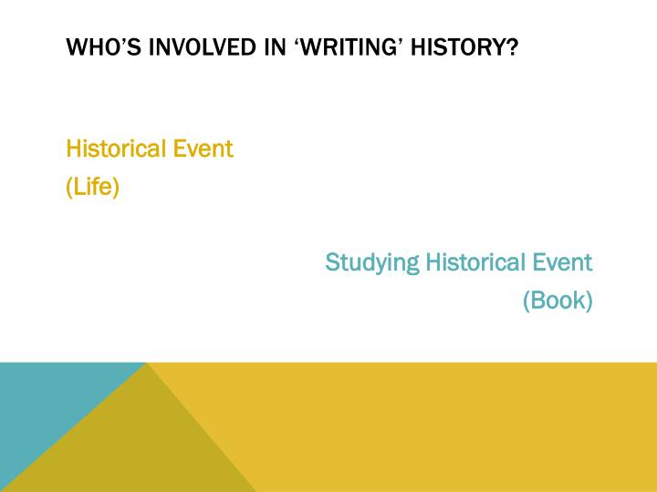 Who's involved in 'writing' history?