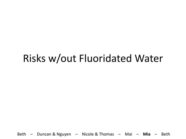 Risks w out fluoridated water