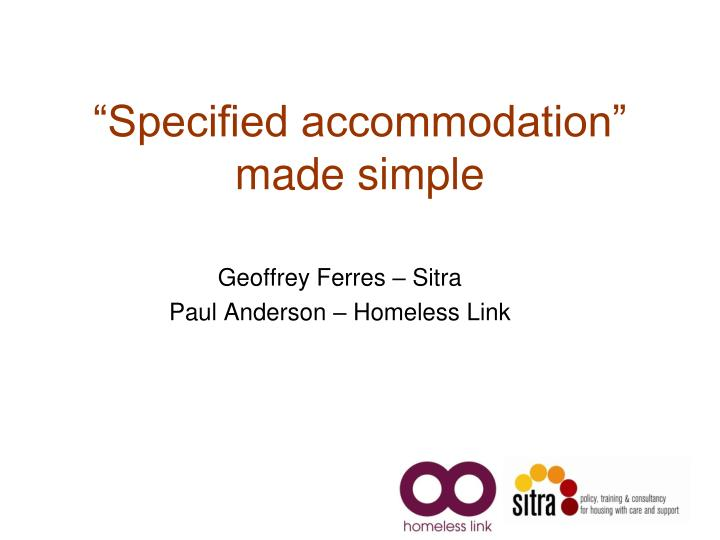 Specified accommodation made simple